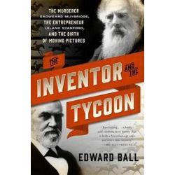 Inventor And The Tycoon, The by Edward Ball | 9780767929400 | Booktopia Książki i Komiksy