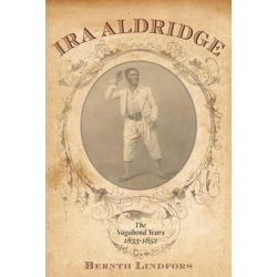 Ira Aldridge, The Vagabond Years, 1833-1852 by Bernth Lindfors | 9781580463942 | Booktopia Biografie, wspomnienia