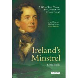 Ireland's Minstrel, A Life of Tom Moore, Poet, Patriot and Byron's Friend by Linda Kelly | 9781845112523 | Booktopia Książki i Komiksy