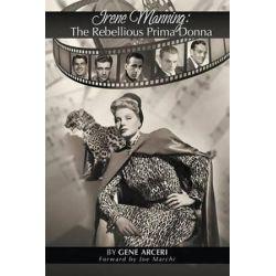 Irene Manning, The Rebellious Prima Donna by Gene Arceri | 9781593932497 | Booktopia Książki i Komiksy