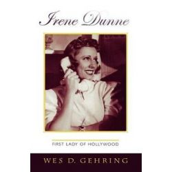 Irene Dunne, First Lady of Hollywood by Wes D. Gehring | 9780810858640 | Booktopia Książki i Komiksy