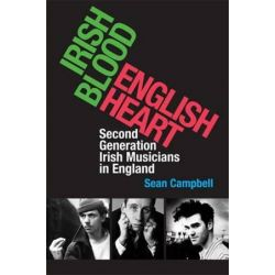 Irish Blood, English Heart, Second Generation Irish Musicians in England by Sean Campbell | 9781859184615 | Booktopia Książki i Komiksy