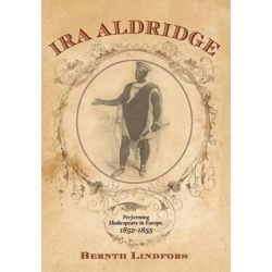 Ira Aldridge, Performing Shakespeare in Europe, 1852-1855 by Bernth Lindfors | 9781580464727 | Booktopia Książki i Komiksy