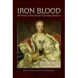 Iron Blood, 300 Years of the Dmitri Kantemir Dynasty by Princess Eleonora Borisovna Kantemir | 9781940784519 | Booktopia Książki i Komiksy