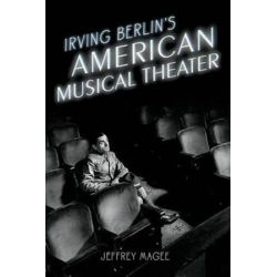 Irving Berlin's American Musical Theater, Broadway Legacies by Jeffrey Magee | 9780199381012 | Booktopia Książki i Komiksy