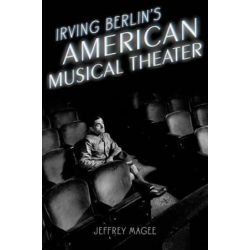 Irving Berlin's American Musical Theater, Broadway Legacies by Jeffrey Magee | 9780195398267 | Booktopia Książki i Komiksy