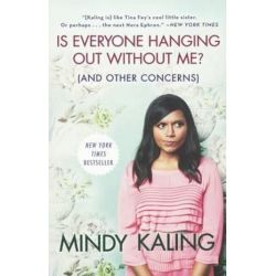 Is Everyone Hanging Out Without Me? (and Other Concerns) by Mindy Kaling | 9780606367264 | Booktopia Książki i Komiksy