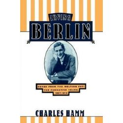 Irving Berlin, Songs from the Melting Pot - The Formative Years, 1907-1914 by Charles Hamm | 9780195071887 | Booktopia Książki i Komiksy