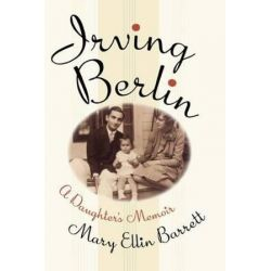 Irving Berlin, A Daughter's Memoir by Mary Ellin Barrett | 9781439170960 | Booktopia Książki i Komiksy