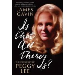 Is That All There is?, The Strange Life of Peggy Lee by James Gavin | 9781451641790 | Booktopia Pozostałe