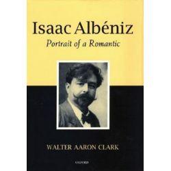 Isaac Albeniz, Portrait of a Romantic by Walter Aaron Clark   9780198163695   Booktopia Książki i Komiksy