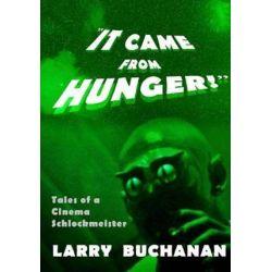 It Came from Hunger, Tales of a Cinema Schlockmeister by Larry Buchanan   9781540344625   Booktopia Książki i Komiksy