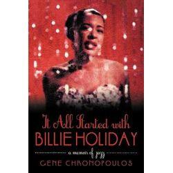 It All Started with Billie Holiday, A Memoir of Jazz by Gene Chronopoulos   9781450206716   Booktopia Książki i Komiksy