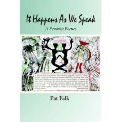It Happens as We Speak -- A Feminist Poetics by Pat Falk   9781891386558   Booktopia Książki i Komiksy