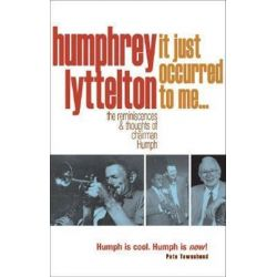 It Just Occurred to Me?, The Reminiscences & Thoughts of Chairman Humph by Humphrey Lyttelton | 9781905798179 | Booktopia Książki i Komiksy