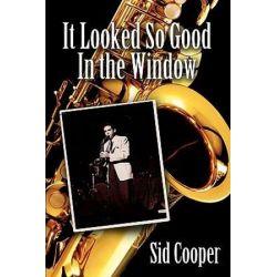 It Looked So Good In the Window by Sid Cooper | 9780595510245 | Booktopia Książki i Komiksy