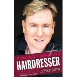 It Shouldn't Happen to a Hairdresser by Steven Smith | 9781912083978 | Booktopia Książki i Komiksy