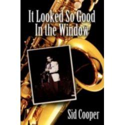 It Looked So Good In the Window by Sid Cooper | 9780595521401 | Booktopia Książki i Komiksy