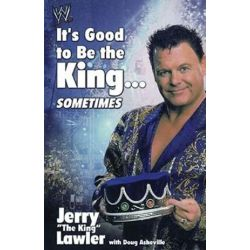 It's Good to Be the King...Sometimes by Jerry Lawler | 9781416577201 | Booktopia Biografie, wspomnienia