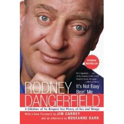 It's Not Easy Bein' Me : A Lifetime of No Respect but Plenty of Sex and Drugs, A Lifetime of No Respect but Plenty of Sex and Drugs by Rodney Dangerfield | 9780060779245 | Booktopia Pozostałe