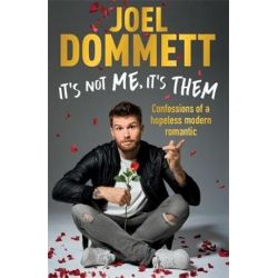 It's Not Me, It's Them, Confessions of a hopeless modern romantic by Joel Dommett | 9781472256188 | Booktopia