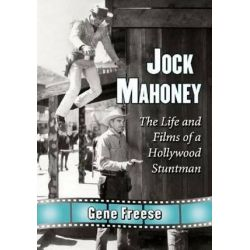 Jock Mahoney, The Life and Films of a Hollywood Stuntman by Gene Freese | 9780786476893 | Booktopia