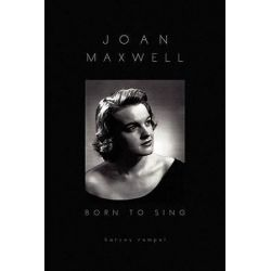 Joan Maxwell, Born to Sing by Harvey Rempel | 9781441567338 | Booktopia