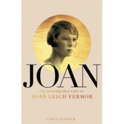 Joan, Beauty, Rebel, Muse: The Remarkable Life of Joan Leigh Fermor by Simon Fenwick | 9781509848690 | Booktopia