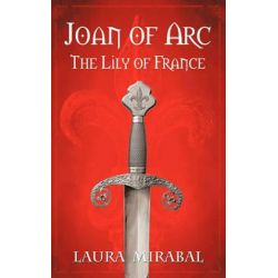 Joan of Arc, The Lily of France by Laura Mirabal | 9781438942667 | Booktopia Biografie, wspomnienia
