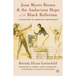 Joan Myers Brown and the Audacious Hope of the Black Ballerina, A Biohistory of American Performance by Ananya Chatterjea | 9780230114081 | Booktopia