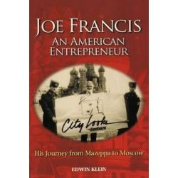 Joe Francis an American Entrepreneur, His Journey from Mazeppa to Moscow by Edwin Klein | 9781467026468 | Booktopia