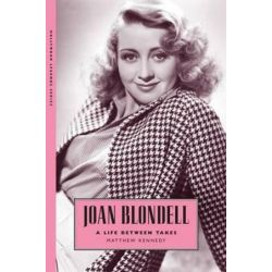 Joan Blondell, A Life Between Takes by Matthew Kennedy | 9781628461817 | Booktopia