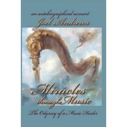 Joel Andrews' Miracles Through Music by Joel Andrews | 9781626207448 | Booktopia