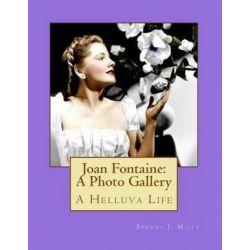 Joan Fontaine, A Photo Gallery: A Helluva Life by Brenda J Mills | 9781522845720 | Booktopia Książki i Komiksy
