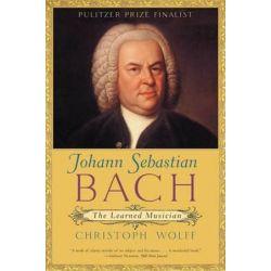 Johann Sebastian Bach, The Learned Musician by Christoph Wolff | 9780393322569 | Booktopia Książki i Komiksy