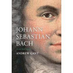 Johann Sebastian Bach, A Very Brief History by Andrew Gant | 9780281079575 | Booktopia Książki i Komiksy