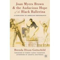 Joan Myers Brown and the Audacious Hope of the Black Ballerina, A Biohistory of American Performance by Ananya Chatterjea | 9780230114098 | Booktopia Książki i Komiksy