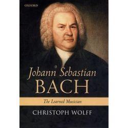Johann Sebastian Bach, The Learned Musician by Christoph Wolff | 9780199248841 | Booktopia Książki i Komiksy