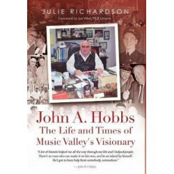 John A. Hobbs the Life and Times of Music Valley's Visionary by Julie Richardson | 9780692882580 | Booktopia