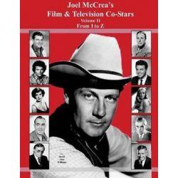 Joel McCrea's Film & Television Co-Stars from I to Z by David Alan Williams | 9781505209884 | Booktopia