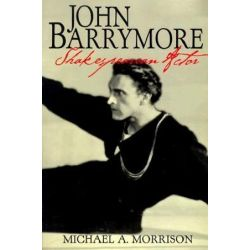 John Barrymore, Shakespearean Actor, Cambridge Studies in American Theatre and Drama (Paperback) by Michael A. Morrison | 9780521629799 | Booktopia