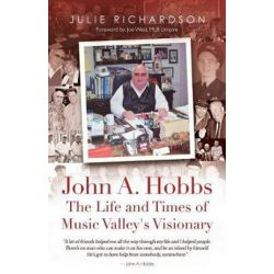 John A. Hobbs the Life and Times of Music Valley's Visionary by Julie Richardson | 9780692858172 | Booktopia