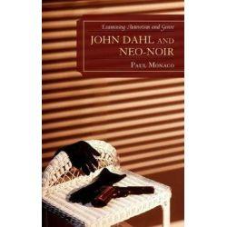 John Dahl and Neo-Noir, Examining Auteurism and Genre by Paul Monaco | 9780739133316 | Booktopia