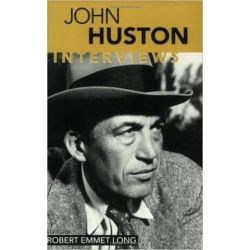 John Huston, Interviews by Robert Emmet Long | 9781578063284 | Booktopia