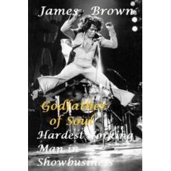James Brown - Godfather of Soul!, Hardest Working Man in Showbusiness! by S King | 9781979954679 | Booktopia