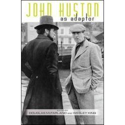 John Huston as Adaptor, SUNY Series, Horizons of Cinema by Douglas McFarland | 9781438463735 | Booktopia Pozostałe
