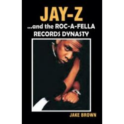 Jay Z and the Roc-A-Fella Records Dynasty by Jake Brown | 9780974977911 | Booktopia Pozostałe