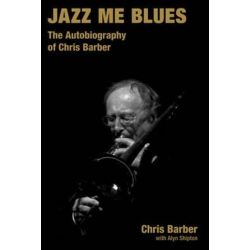 Jazz Me Blues, The Autobiography of Chris Barber by Chris Barber | 9781845530884 | Booktopia Pozostałe