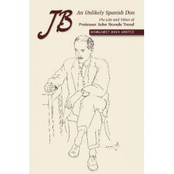 JB -- An Unlikely Spanish Don, The Life & Times of Professor John Brande Trend by Margaret Joan Anstee | 9781845195724 | Booktopia Biografie, wspomnienia