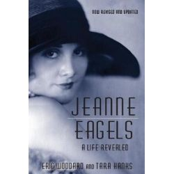 Jeanne Eagels, A Life Revealed (Fully Revised and Updated) by Eric Woodard | 9781629333755 | Booktopia Biografie, wspomnienia